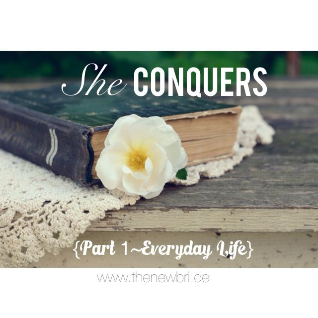 Today's post talks about how to be a conqueror in everyday life! http://www.thenewbri.de/she-conquers-{part-1everyday-life}/