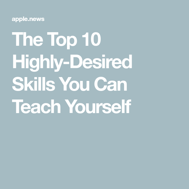 The Top 10 Highly-Desired Skills You Can Teach Yourself