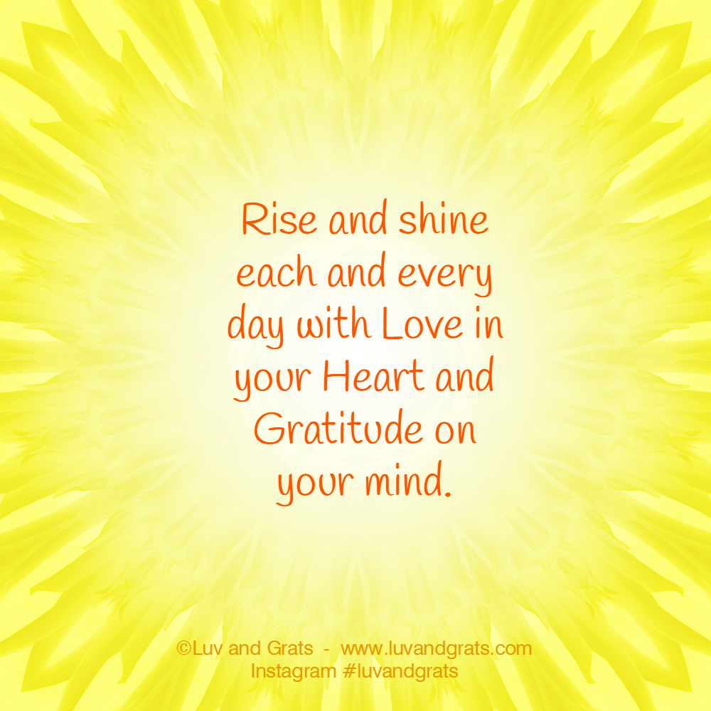 Rise And Shine Quotes Rise And Shine Each And Every Day With Love In Your Heart And