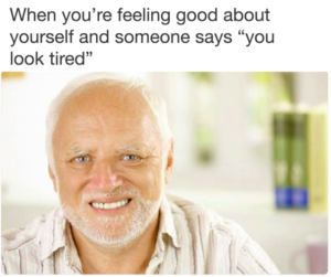 You Look Tired Exhausted Meme Crazy Funny Memes Meme Website