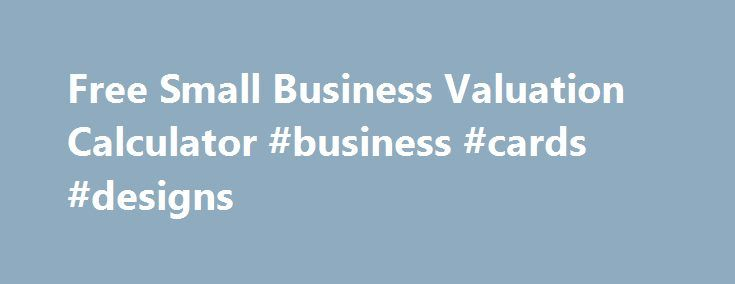 Free Small Business Valuation Calculator #business #cards #designs
