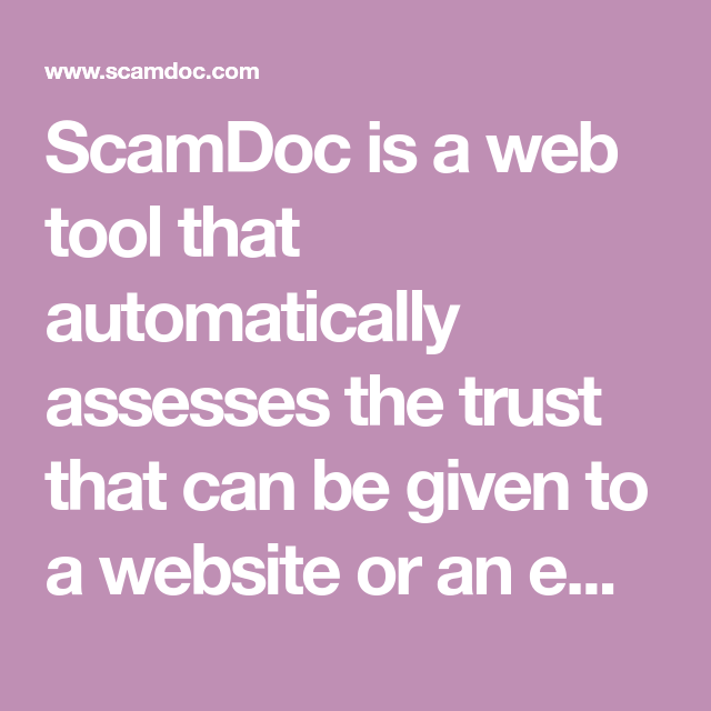 Scamdoc Is A Web Tool That Automatically Assesses The Trust That Can Be Given To A Website Or An Email Address It Is Base Web Tools Machine Learning Algorithm