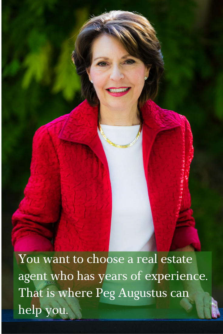 You want to choose a real estate agent who has years of experience. That is where I can help you. Call me, Peg Augustus, at 775-831- 2846 to set up an appointment for me to meet with you to start your home valuation. There is no cost and no obligation.