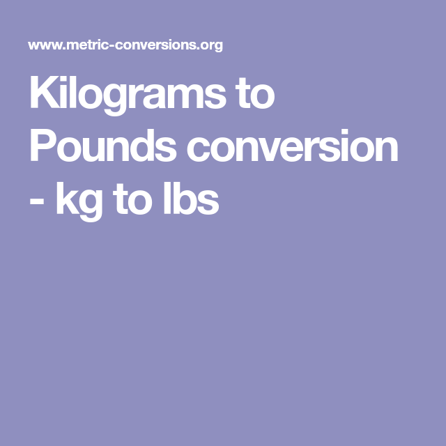 Kilograms To Pounds Conversion Kg To Lbs Conversion Charts