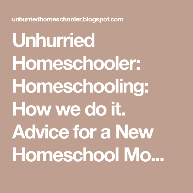 Unhurried Homeschooler: Homeschooling: How we do it. Advice for a New Homeschool Mom with Young Children