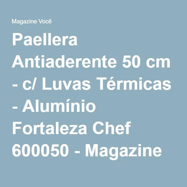 Paellera Antiaderente 50 cm - c/ Luvas Térmicas - Alumínio Fortaleza Chef 600050 - Magazine Gatapreta