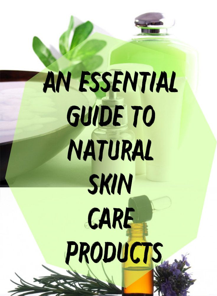 An Essential Guide To Natural Skin Care Products Natural Skin Care Skin Care Skin