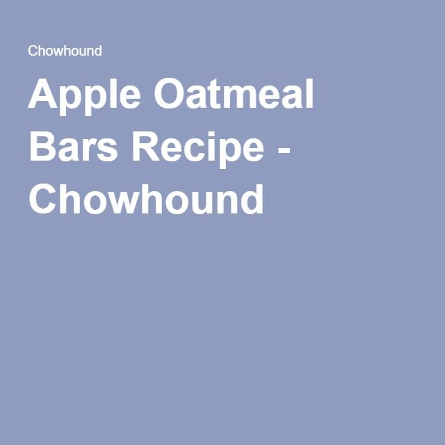 Apple Oatmeal Bars Recipe - Chowhound