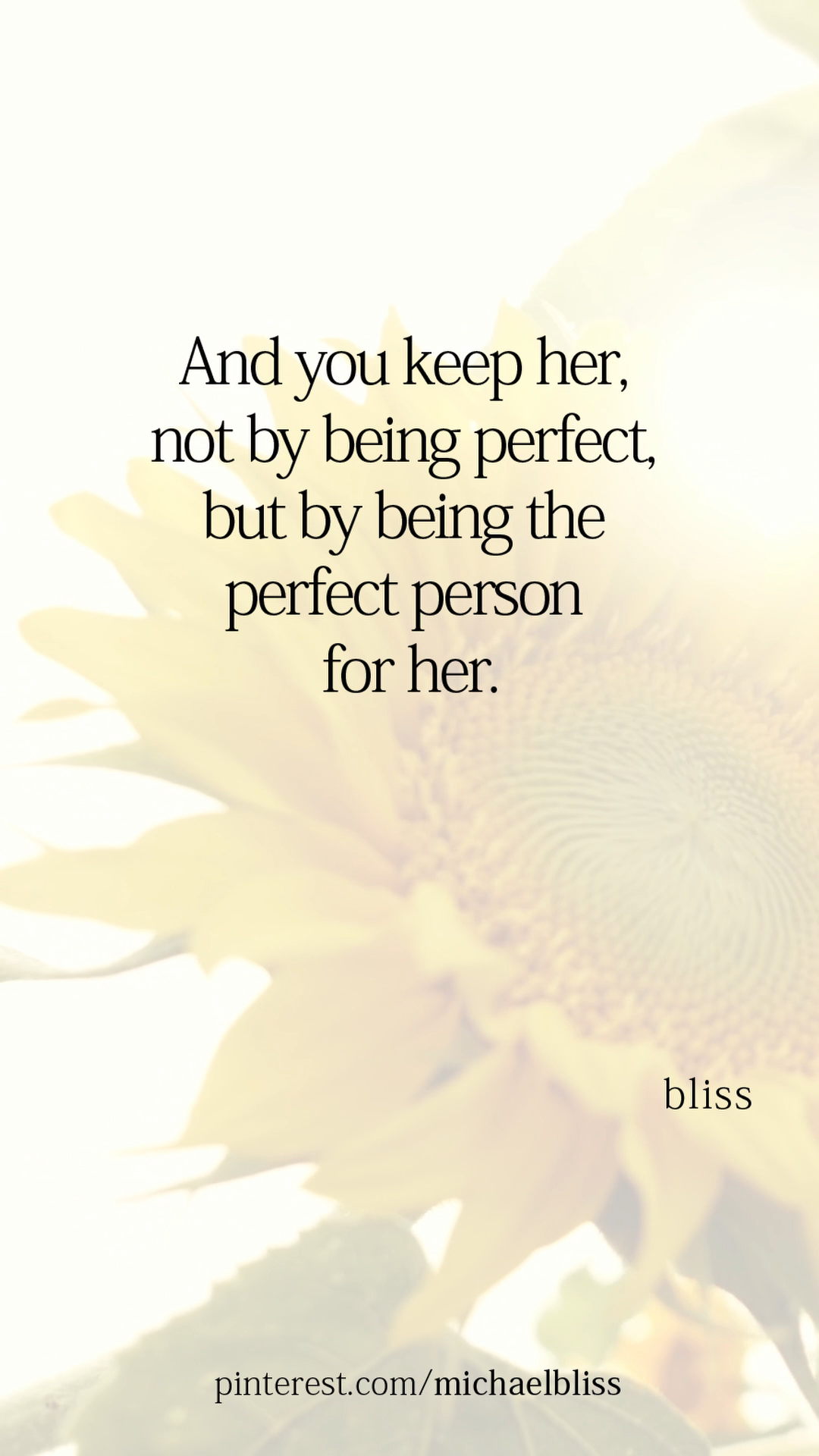 And you keep her, not by being perfect, but by being the perfect person for her.