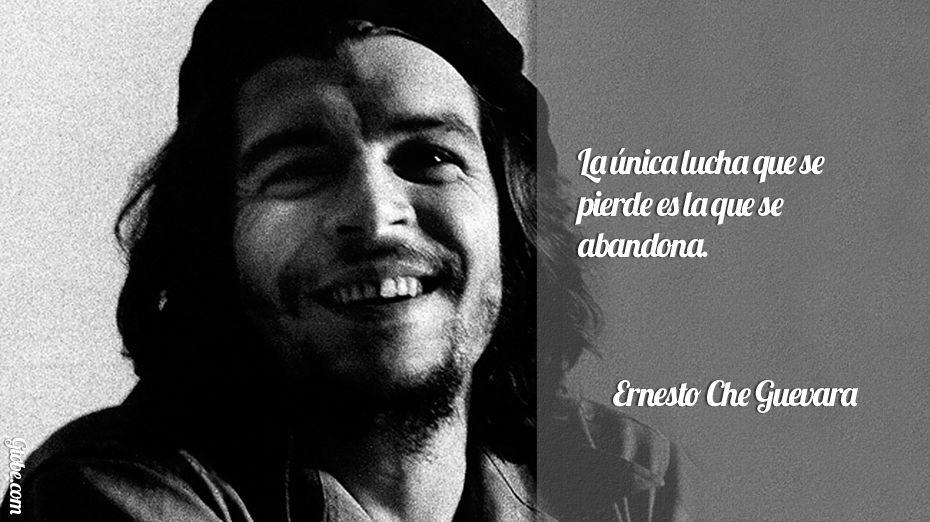 La única lucha que se pierde es la que se abandona – Ernesto Che Guevara