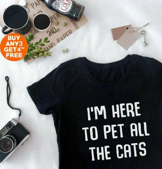 8be4bfa58 I'm here to pet all of the cats shirt sayings gifts animal t shirt gift cat  lover tees slogan funny graphic shirt teen gifts women t shirt