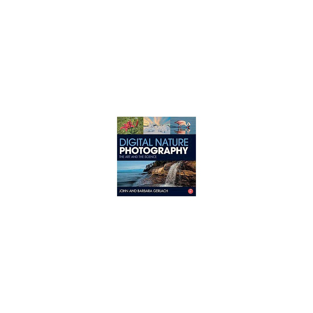 Digital Nature Photography The Art And The Science Revised Paperback John Gerlach Nature Photography Photography
