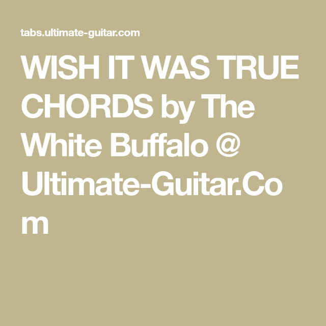 WISH IT WAS TRUE CHORDS by The White Buffalo @ Ultimate-Guitar.Com ...