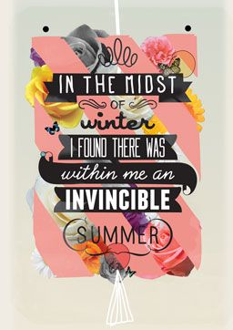 """In the midst of winter, I found there was within me an invincible summer."" One of my favourite qoutes."