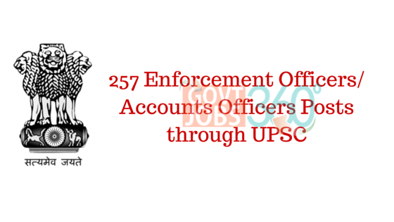 257 Enforcement Officers/ Accounts Officers Posts through UPSC