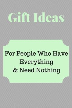 gift ideas for people who have everything and need nothing gift ideas for people who - Christmas Gift Ideas For Parents Who Have Everything