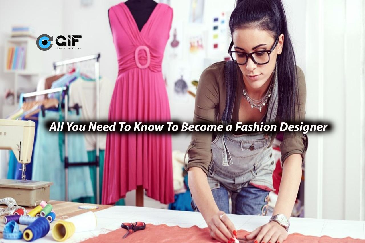 All You Need To Know To Become A Fashion Designer Become A Fashion Designer Fashion Design Jobs Fashion Design