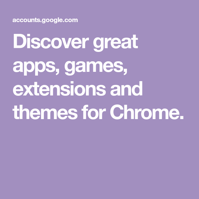 Discover great apps, games, extensions and themes for