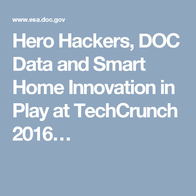 Hero Hackers, DOC Data and Smart Home Innovation in Play at TechCrunch 2016…