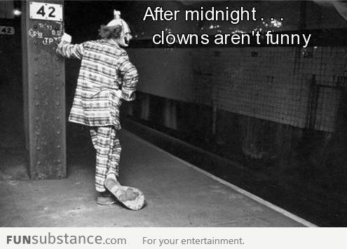Yes I Think Before Midnight Clowns Aren T Funny Funny P Funny Pictures Funny