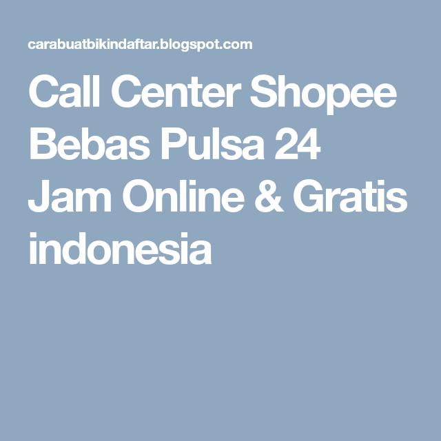 Call Center Shopee Bebas Pulsa 24 Jam Online Gratis Indonesia