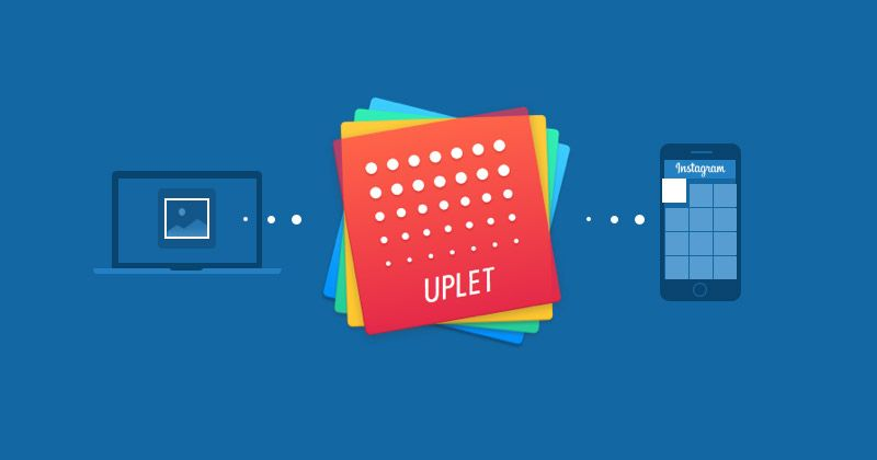 Uplet for Windows: Instagram uploader for PC users  Be the first to