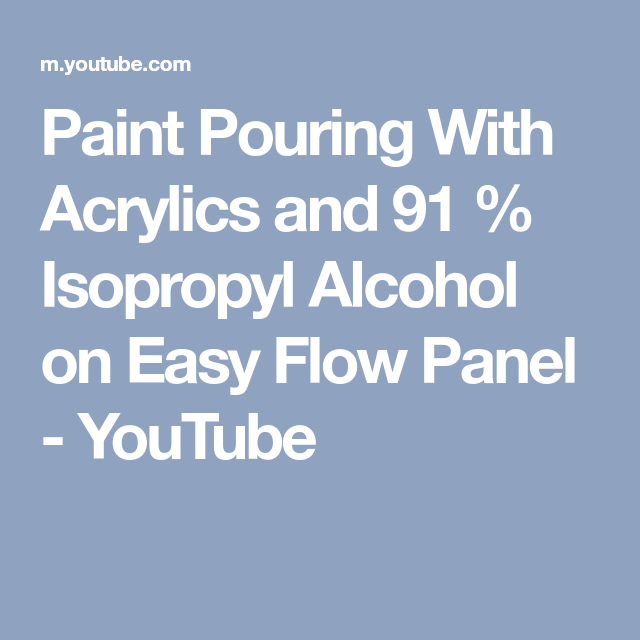 Paint Pouring With Acrylics And 91 Isopropyl Alcohol On Easy