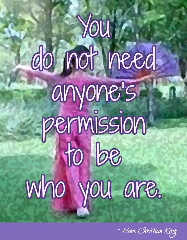 You do not need anyone's permission to be who you are.