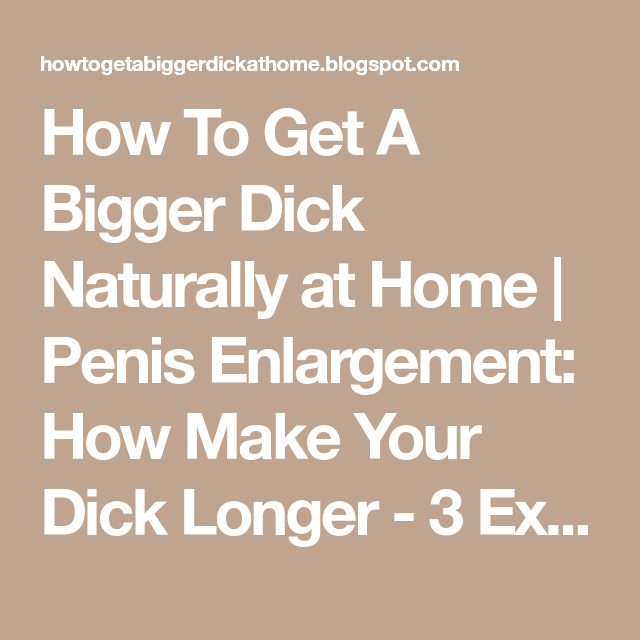 How to get dick bigger naturally