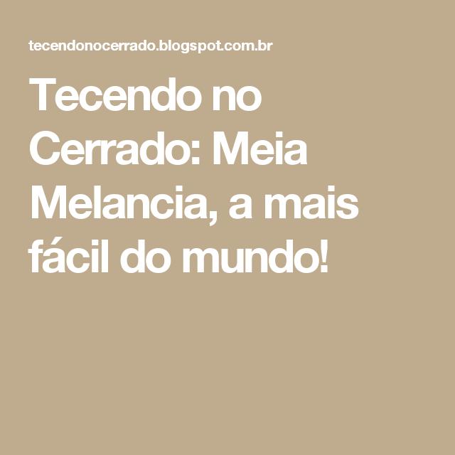 Tecendo no Cerrado: Meia Melancia, a mais fácil do mundo!