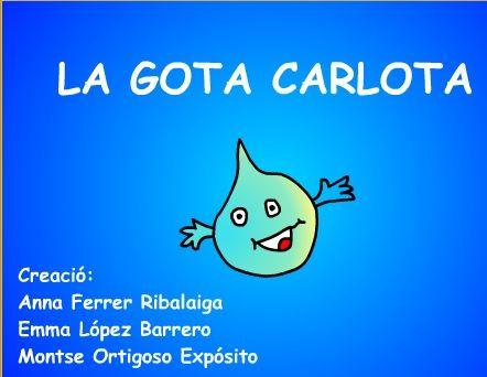 Cuento La Gota Carlota Http Www Edu365 Cat Infantil La Gota Carlota Index Htm Proyecto Agua Proyectos Educativos Ciclo Del Agua