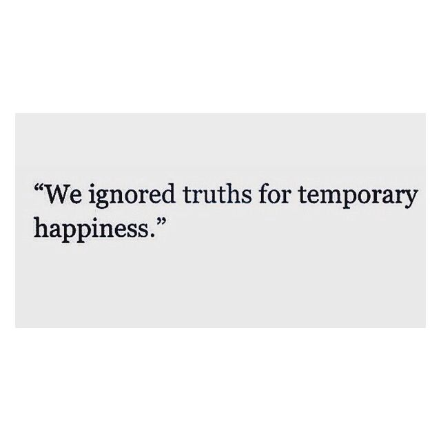 We Ignored Truths For Temporary Happiness Quote Of The Day Priority Quotes Relationship Priorities Quotes Happy Quotes