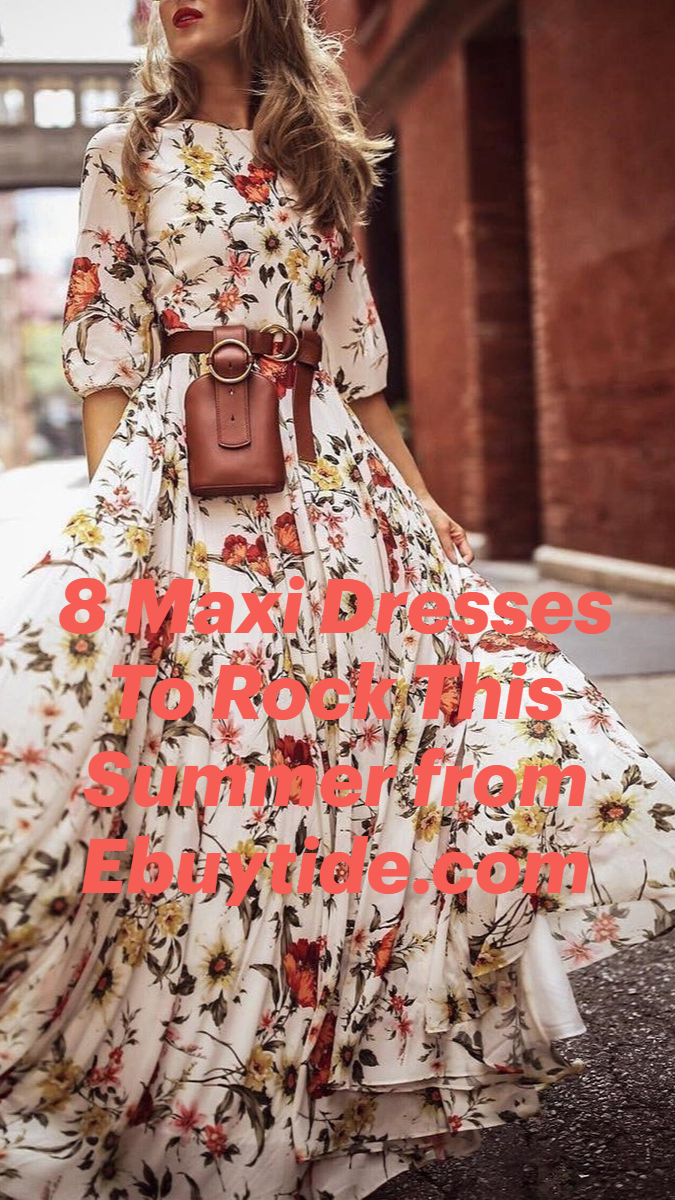 8 Maxi Dresses To Rock This Summer from Ebuytide.com
