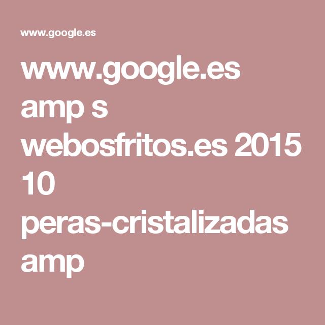 www.google.es amp s webosfritos.es 2015 10 peras-cristalizadas amp