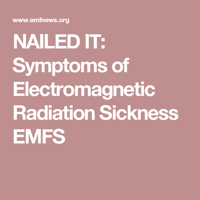NAILED IT: Symptoms of Electromagnetic Radiation Sickness EMFS ...