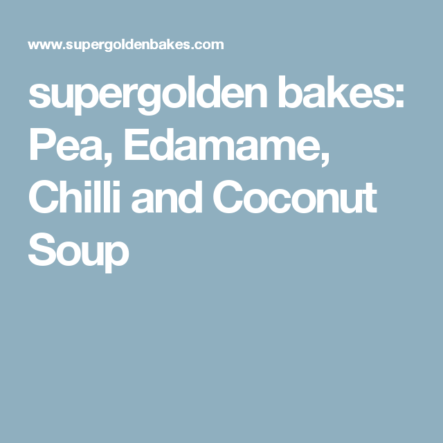supergolden bakes: Pea, Edamame, Chilli and Coconut Soup