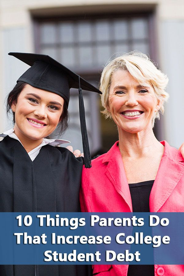 10 Things Parents Do That Increase College Student Debt Student Debt Parent Plus Loan College Parents
