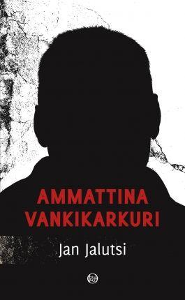 Ammattina vankikarkuri | Jan Jalutsi | teos.fi