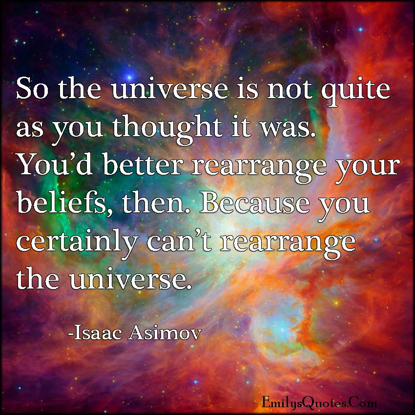 so the universe is not quite as you thought it was you d