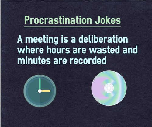Meeting Is A Deliberation Where Hours Are Wasted And Minutes Are Recorded Funny Quotes Procrastination Quotes Time Quotes