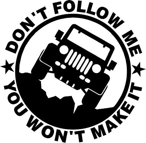Jeep Don T Follow Me You Won T Make It Vinyl Decal Sticke