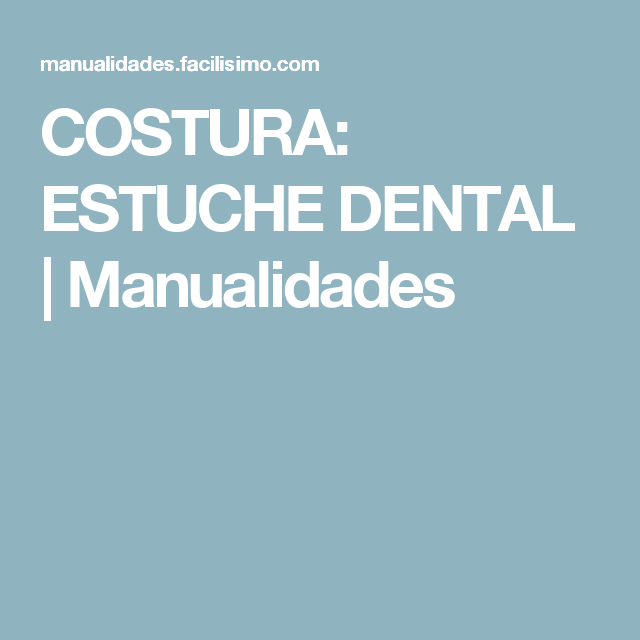 COSTURA: ESTUCHE DENTAL | Manualidades