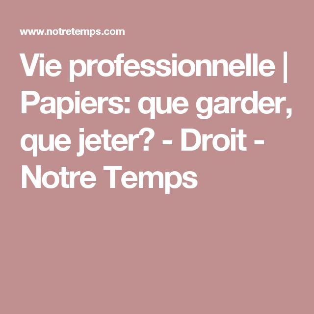 Vie professionnelle   Papiers: que garder, que jeter? - Droit - Notre Temps