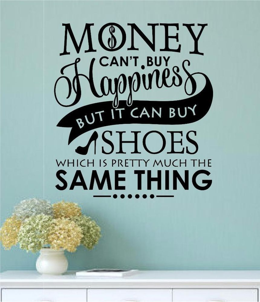 Money Cant Buy Happiness But Shoes Vinyl Decal Wall Decor Sticker ...