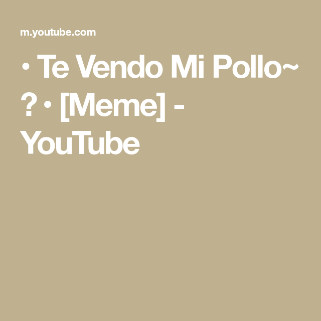 Te Vendo Mi Pollo Meme Youtube Youtube Com Memes Amor