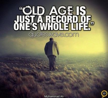 Old Age Experience Quotes 1 Old Age Quotes Aging Quotes Experience Quotes