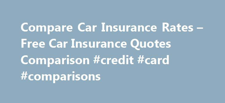 Compare car insurance rates free car insurance quotes
