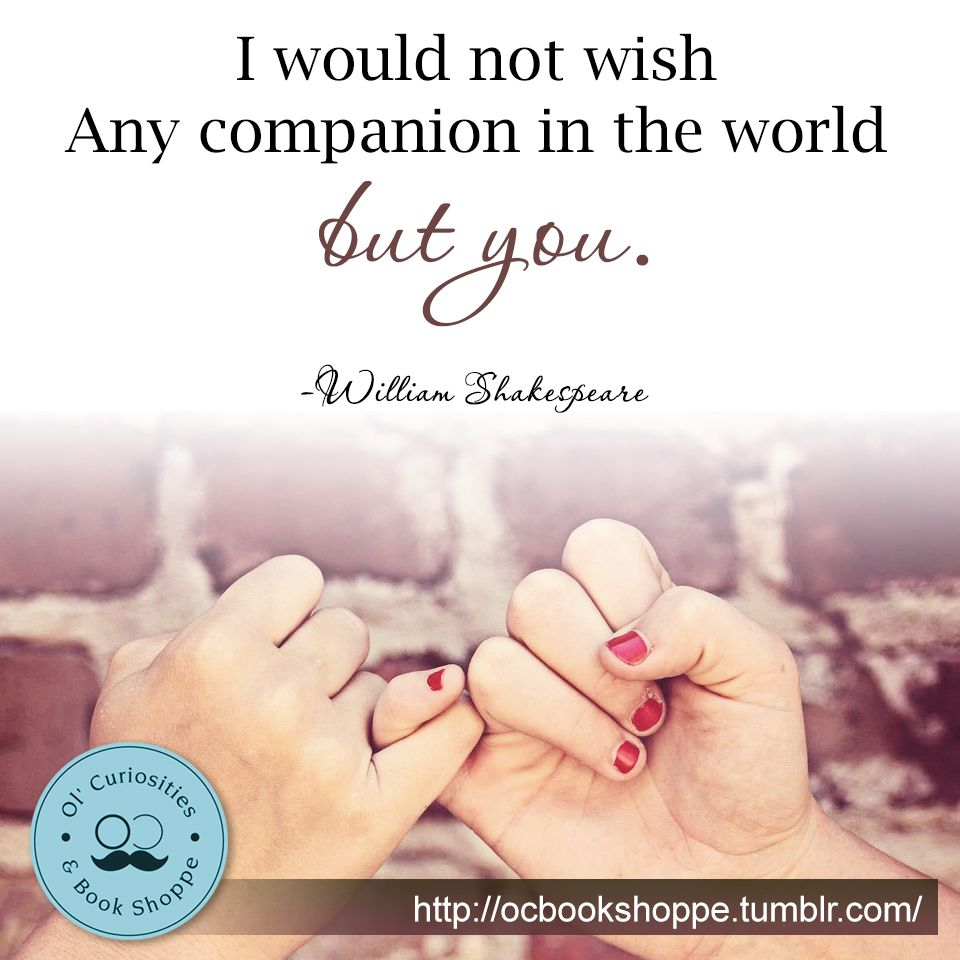 William Shakespeare Quotes About Friendship I Would Not Wish Any Companion In The World But Youwilliam