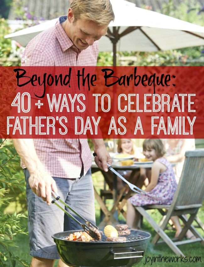 Why should we make Dads barbeque our dinner on Father's Day?! Move beyond the barbeque with over 40 ways to celebrate Father's Day as a family