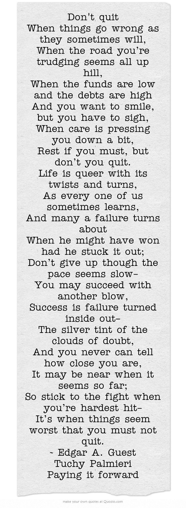 Don T Quit When Things Go Wrong As They Sometimes Will When The Road You Re Trudging Seems All Up Hi Feeling Defeated Quotes Dont Quit Quotes Giving Up Quotes